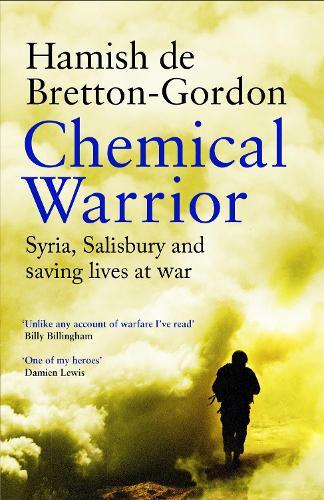 Chemical Warrior: Syria, Salisbury and Saving Lives at War (Paperback)
