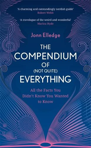 The Compendium of (Not Quite) Everything: All the Facts You Didn't Know You Wanted to Know (Hardback)