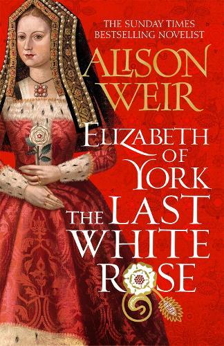 Elizabeth of York, the Last White Rose: Tudor Rose Book 1 (Hardback)