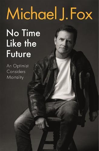 No Time Like the Future: An Optimist Considers Mortality (Hardback)