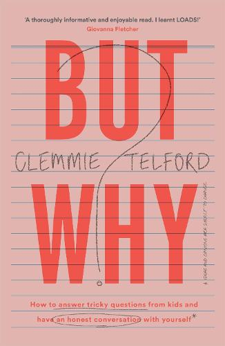 But Why?: How to answer tricky questions from kids and have an honest conversation with yourself (Hardback)