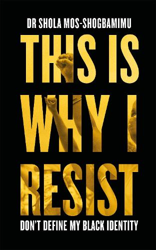 This is Why I Resist: Don't Define My Black Identity (Hardback)