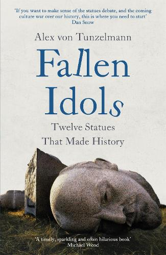 Fallen Idols: Twelve Statues That Made History (Hardback)