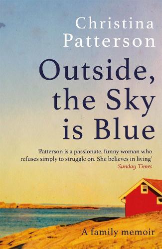 Outside, the Sky is Blue: A Family Memoir (Hardback)