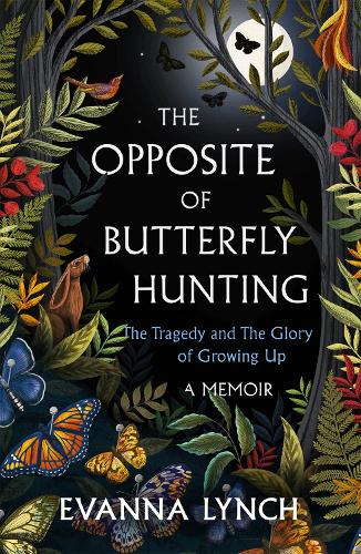 The Opposite of Butterfly Hunting: The Glory and Tragedy of Growing Up (Hardback)