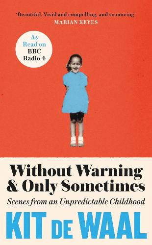 Without Warning and Only Sometimes: Scenes from an Unpredictable Childhood (Hardback)