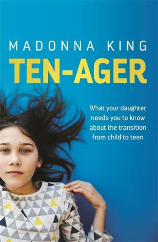 Ten-Ager: What your daughter needs you to know about the transition from child to teen (Paperback)