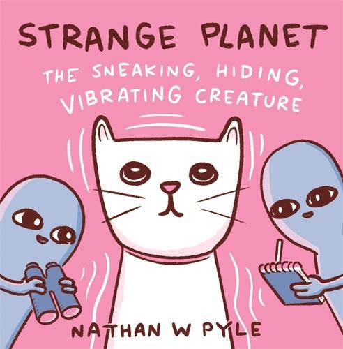Strange Planet: The Sneaking, Hiding, Vibrating Creature (Hardback)