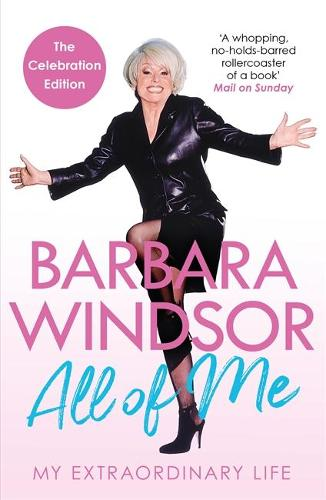 All of Me: My Extraordinary Life - The Most Recent Autobiography by Barbara Windsor (Paperback)