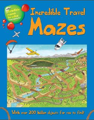 Incredible Travel Mazes: With Over 200 Hidden Objects for You to Find! (Paperback)