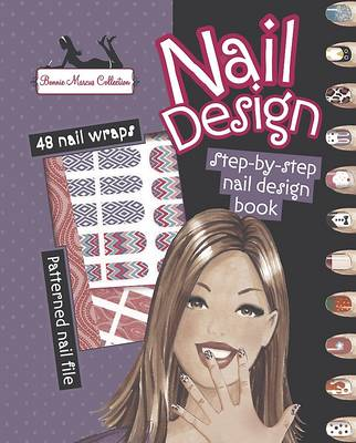 Nail Design - 17 Designs to Create! Includes 48 Nail Wraps and a Patterned Nail File. (Paperback)