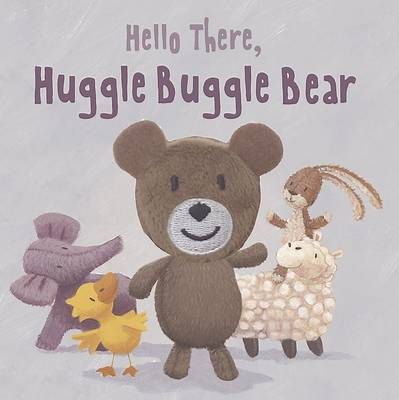 Hello There, Huggle Buggle Bear (Board book)