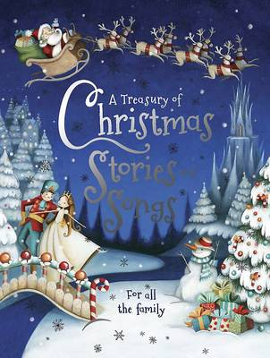 A Treasury of Christmas Stories and Songs - A Wonderful Collection of 6 Traditonal Christmas Stories and 12 Festive Rhymes! (Hardback)