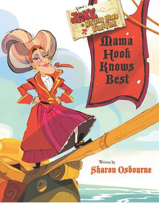 Disney Jake and the Never Land Pirates Mama Hook Knows Best: Written by Sharon Osbourne (Paperback)