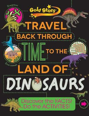 Gold Stars Travel Back Through Time to the Land of Dinosaurs: Discover the Facts! Do the Activities! (Paperback)