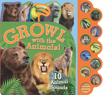 Growl with the Animals!: 10 Animal Sounds (Board book)