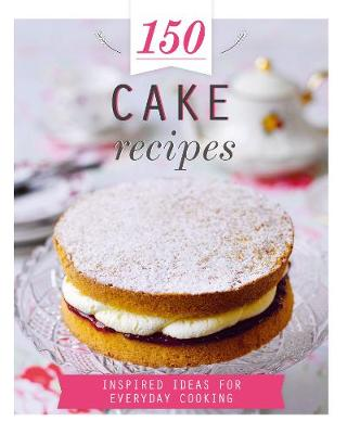 150 Cake Recipes: Inspired Ideas for Everyday Cooking - 150 Recipes (Hardback)