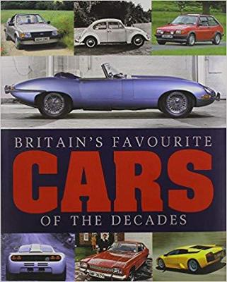 Britain's Favourite Cars of the Decades: All-Time Favourites from Every Decade (Hardback)