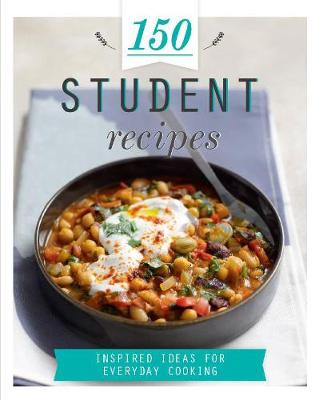 150 Student Recipes: Inspired Ideas for Everyday Cooking - 150 Recipes (Hardback)