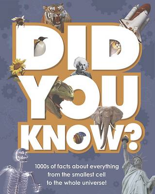 Did You Know?: 1000s of Facts About Everything from the Smallest Cell to the Whole Universe! (Hardback)