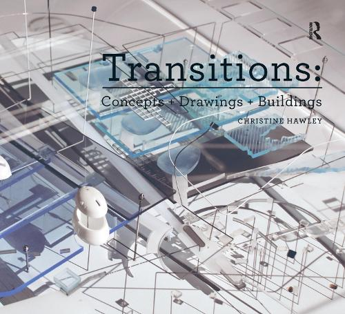 Transitions: Concepts + Drawings + Buildings - Design Research in Architecture (Paperback)