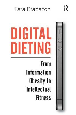 Digital Dieting: From Information Obesity to Intellectual Fitness (Hardback)