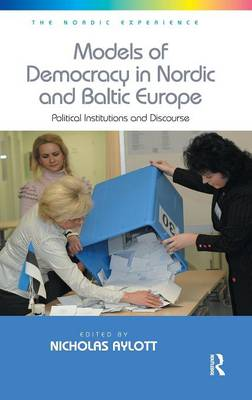 Models of Democracy in Nordic and Baltic Europe: Political Institutions and Discourse - The Nordic Experience (Hardback)