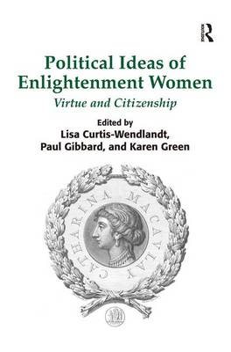 Political Ideas of Enlightenment Women: Virtue and Citizenship (Hardback)