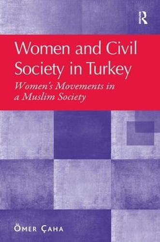 Women and Civil Society in Turkey: Women's Movements in a Muslim Society (Hardback)
