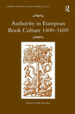 Authority in European Book Culture 1400-1600 - Material Readings in Early Modern Culture (Hardback)
