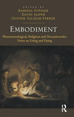 Embodiment: Phenomenological, Religious and Deconstructive Views on Living and Dying (Hardback)