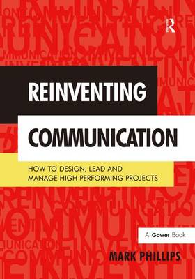 Reinventing Communication: How to Design, Lead and Manage High Performing Projects (Hardback)