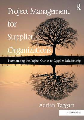 Project Management for Supplier Organizations: Harmonising the Project Owner to Supplier Relationship (Hardback)