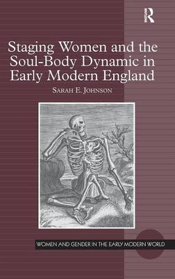 Staging Women and the Soul-Body Dynamic in Early Modern England (Hardback)