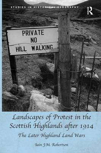 Landscapes of Protest in the Scottish Highlands after 1914: The Later Highland Land Wars (Hardback)