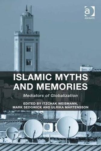 Islamic Myths and Memories: Mediators of Globalization (Hardback)