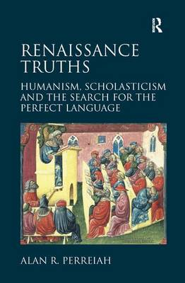 Renaissance Truths: Humanism, Scholasticism and the Search for the Perfect Language (Hardback)