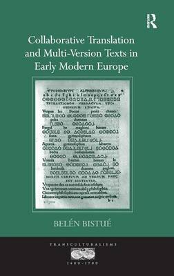 Collaborative Translation and Multi-Version Texts in Early Modern Europe - Transculturalisms, 1400-1700 (Hardback)