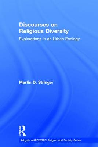 Discourses on Religious Diversity: Explorations in an Urban Ecology - AHRC/ESRC Religion and Society Series (Hardback)