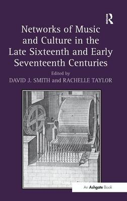 Networks of Music and Culture in the Late Sixteenth and Early Seventeenth Centuries: A Collection of Essays in Celebration of Peter Philips's 450th Anniversary (Hardback)