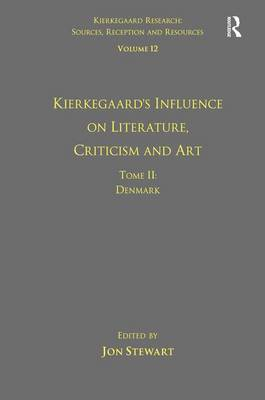 Volume 12, Tome II: Kierkegaard's Influence on Literature, Criticism and Art: Denmark - Kierkegaard Research: Sources, Reception and Resources (Hardback)