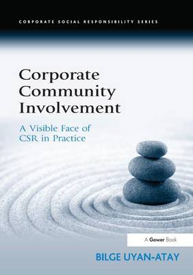 Corporate Community Involvement: A Visible Face of CSR in Practice - Corporate Social Responsibility (Hardback)