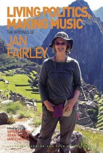 Living Politics, Making Music: The Writings of Jan Fairley - Ashgate Popular and Folk Music Series (Hardback)