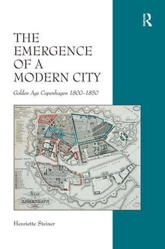 The Emergence of a Modern City: Golden Age Copenhagen 1800-1850 (Hardback)