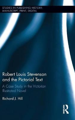 Robert Louis Stevenson and the Pictorial Text: A Case Study in the Victorian Illustrated Novel - Studies in Publishing History: Manuscript, Print, Digital (Hardback)