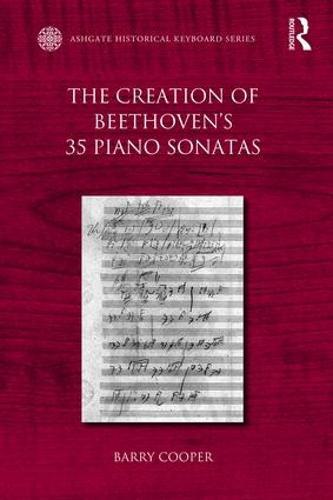The Creation of Beethoven's 35 Piano Sonatas - Ashgate Historical Keyboard Series (Paperback)