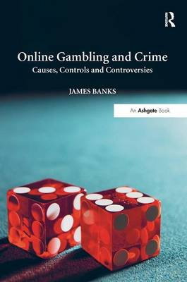Online Gambling and Crime: Causes, Controls and Controversies (Hardback)