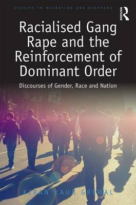 Racialised Gang Rape and the Reinforcement of Dominant Order: Discourses of Gender, Race and Nation - Studies in Migration and Diaspora (Hardback)