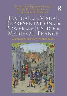 Textual and Visual Representations of Power and Justice in Medieval France: Manuscripts and Early Printed Books (Hardback)