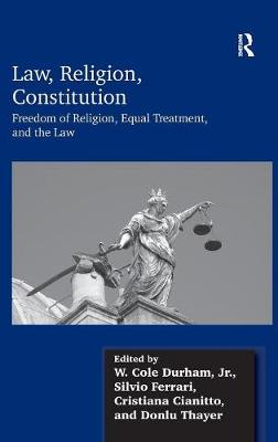 Law, Religion, Constitution: Freedom of Religion, Equal Treatment, and the Law (Hardback)